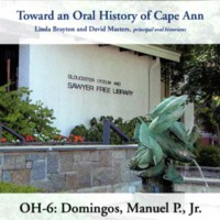 Toward an oral history of Cape Ann : Domingos, Manuel P., Jr.