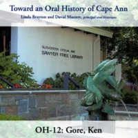 Toward an oral history of Cape Ann : Gore, Ken