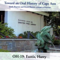 Toward an oral history of Cape Ann : Eustis, Harry
