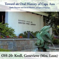 Toward an oral history of Cape Ann : Kroll, Genevieve (Mrs. Leon)