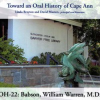 Toward an oral history of Cape Ann : Babson, William Warren, M.D.