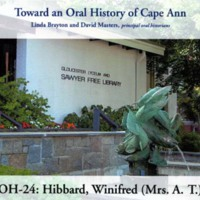 Toward an oral history of Cape Ann : Hibbard, Winifred (Mrs. A.T.)