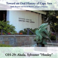"Toward an oral history of Cape Ann : Ahola, Sylvester ""Hooley"""