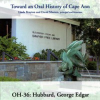 Toward an oral history of Cape Ann : Hubbard, George Edgar