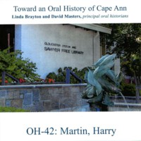 Toward an oral history of Cape Ann : Martin, Harry
