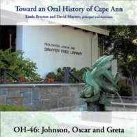 Toward an oral history of Cape Ann : Johnson, Oscar and Greta.