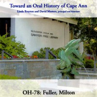 Toward an oral history of Cape Ann : Fuller, Milton