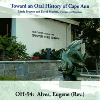 Toward an oral history of Cape Ann : Alves, Eugene (Rev.)