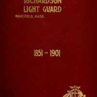 History of the Richardson Light Guard, of Wakefield, Mass. 1851-1901.