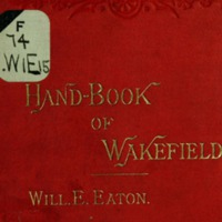 Hand-book of Wakefield, Mass. : a strangers' guide and residents' manual
