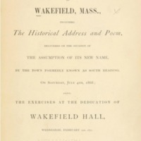 Inaugural exercises in Wakefield, Mass. : including the historical address and poem delivered on the occasion of the assumption of its new name, by the town formerly known as South Reading, on Saturday, July 4th, 1868